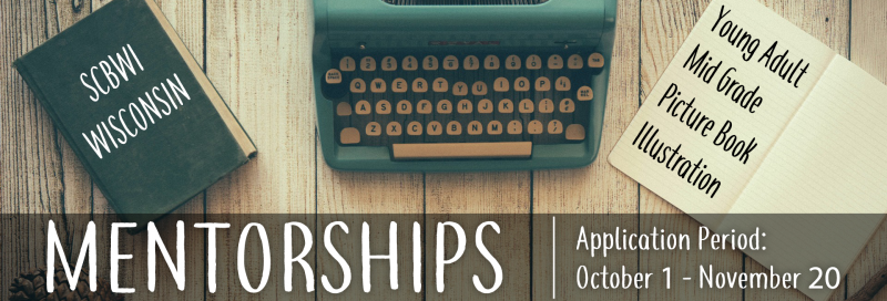 SCBWI-Wisconsin is once again offering mentorships to writers and illustrators in several categories. There are two parts to our application—please see below for more info. APPLICATION PERIOD: October 1, 2018 - November 20, 2018 RULES: 1.You must be a current member of SCBWI who has attended at least one of our member events in the past year.* 2.You're only able to apply for one categrory of mentorship. 3.You must be pre-published in the category that you're applying to. Self published authors/illustrators are considered pre-published. 4.Youmustfollow the requirements and format instructions to be considered. Double and triple check your files and emails before you submit.  PROCESS: PART 1 - Fill out this online application form and click