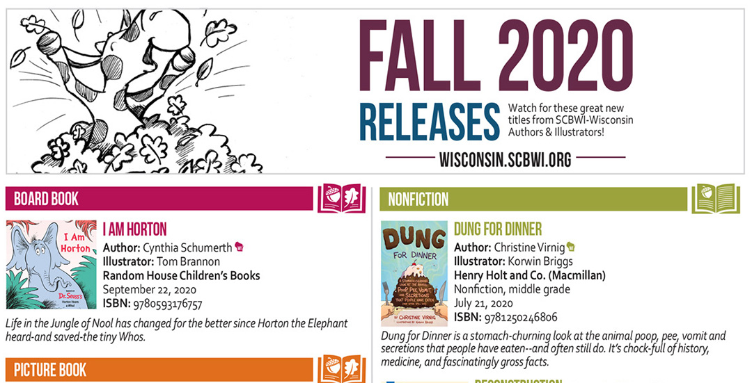 Fall 2020 Book Releases   Congrats to all the SCBWI-Wisconsin authors and illustrators who are releasing these beautiful books in the fall of 2020! Please click the image below for a downloadable PDF and share widely!