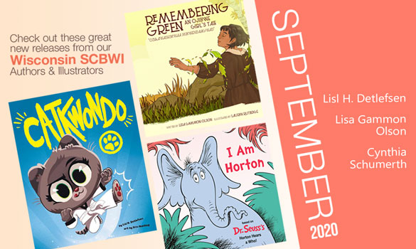 Congrats to all the SCBWI-Wisconsin authors and illustrators who are releasing these beautiful books in September 2020!     Click the image to open a larger version in a new window. And please feel free to share in your network and on social media.