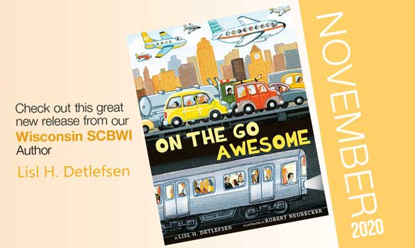 Congrats to SCBWI-Wisconsin author Lisl H. Detlefsen on the release of her latest book On The Go Awesome!
