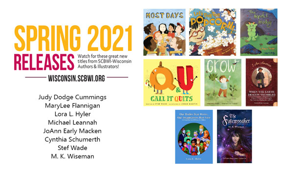 Congrats to the SCBWI-Wisconsin authors and illustrators who are releasing these beautiful books in spring 2021! Click HERE for a downloadable and highly shareable PDF. Or see the JPEG image below on your device. Enjoy.