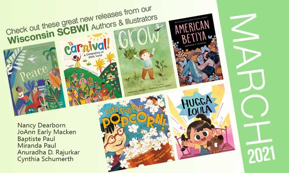 Congrats to all the SCBWI-Wisconsin authors and illustrators who are releasing these beautiful books in March 2021!  Click the image to open a larger version in a new window. And please feel free to share in your network and on social media.