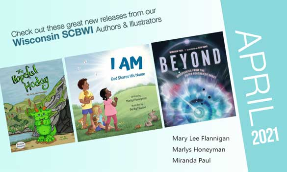 Congrats to all the SCBWI-Wisconsin authors and illustrators who are releasing these beautiful books in April 2021! Click the image to open a larger version in a new window. And please feel free to share in your network and on social media.