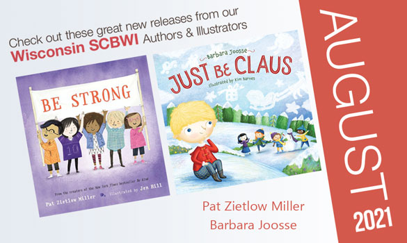 Congrats to the SCBWI-Wisconsin authors who are releasing these beautiful books in August 2021! Click the image to open a larger version in a new window. And please feel free to share in your network and on social media.