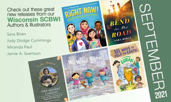 Congrats to the SCBWI-Wisconsin members who are releasing these beautiful books in September 2021! Click the image to open a larger version in a new window. And please feel free to share in your network and on social media.