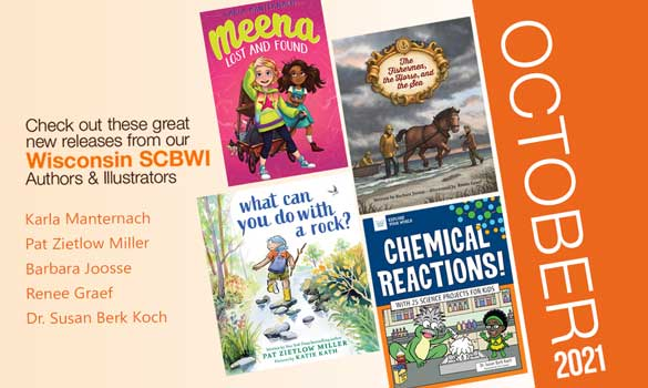 Congrats to the SCBWI-Wisconsin members who are releasing these beautiful books in October 2021! Click the image to open a larger version in a new window. And please feel free to share in your network and on social media.
